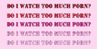 """An image with a pink background and """"Do I watch too much porn?"""" repeated in varying shades of red to pink glitter text"""
